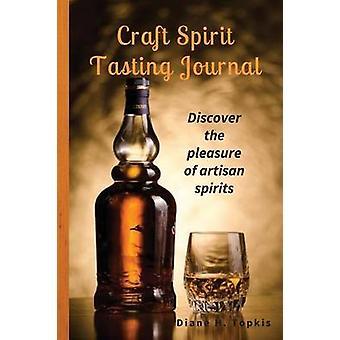 Craft Spirit Tasting Journal Discover the pleasure  of artisan spirits by Topkis & Diane H