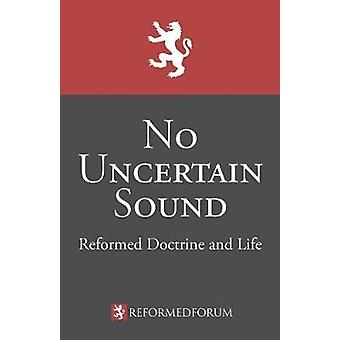 No Uncertain Sound Reformed Doctrine and Life by Bucey & Camden M