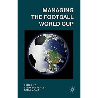 Managing the Football World Cup by Frawley & Stephen