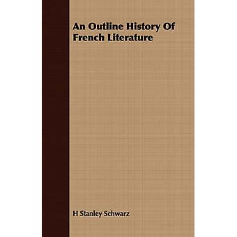 An Outline History Of French Literature by Schwarz & H Stanley