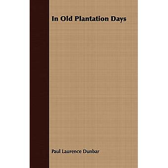 In Old Plantation Days by Dunbar & Paul Laurence