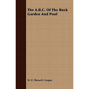 The A.B.C. of the Rock Garden and Pool by ShewellCooper & W. E.