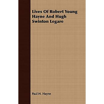 Lives Of Robert Young Hayne And Hugh Swinton Legare by Hayne & Paul H.