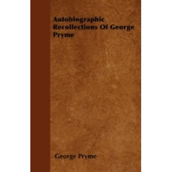 Autobiographic Recollections Of George Pryme by Pryme & George