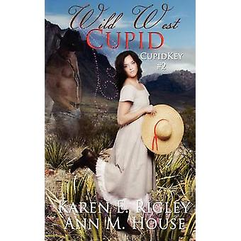 Wild West Cupid by Rigley & Karen E.