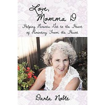 Love Momma D Helping Parents Get to the Heart of Parenting From the Heart by Noble & Darla