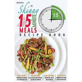 The Skinny 15 Minute Meals Recipe Book Delicious Nutritious  SuperFast Meals in 15 Minutes or Less. All Under 300 400  500 Calories. by Cooknation
