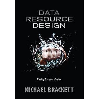 Data Resource Design Reality Beyond Illusion by Brackett & Michael