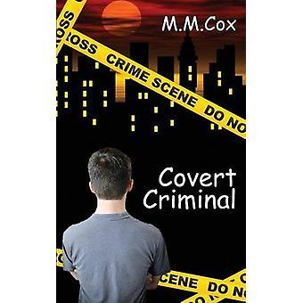 Covert Criminal by Cox & M. M.