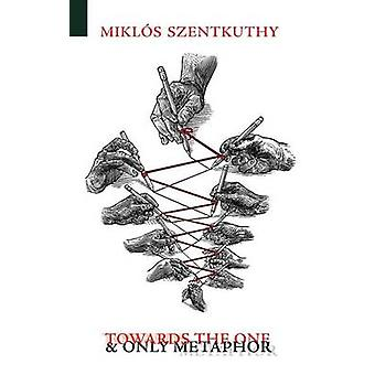 Towards the One and Only Metaphor by Szentkuthy & Miklos