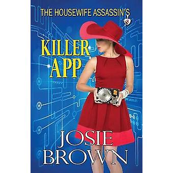 The Housewife Assassins Killer App by Brown & Josie