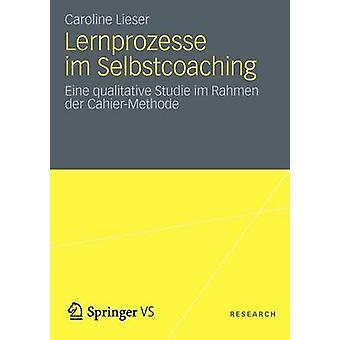 Lernprozesse im Selbstcoaching  Eine qualitative Studie im Rahmen der CahierMethode by Lieser & Caroline