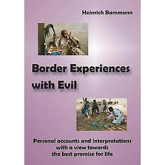 Border Experiences with Evil Personal accounts and interpretations with a view towards the best promise for life by Bammann & Heinrich