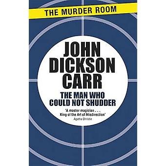 The Man Who Could Not Shudder by Dickson Carr & John