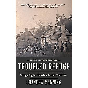 Troubled Refuge - Struggling for Freedom in the Civil War by Chandra M