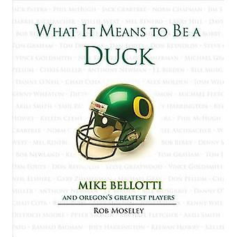 What It Means to Be a Duck - Mike Bellotti and Oregon's Greatest Playe