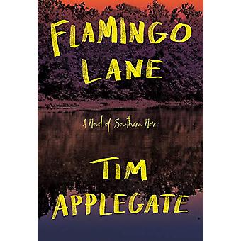 Flamingo Lane - A Novel of Southern Noir by Tim Applegate - 9781948705