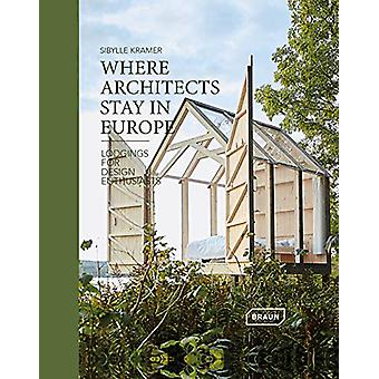Where Architects Stay in Europe - Lodgings for Design Enthusiasts by S