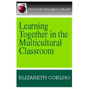 Learning Together in the Multicultural Classroom by Elizabeth Coelho