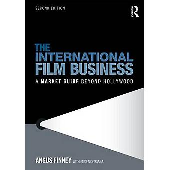 The International Film Business - A Market Guide Beyond Hollywood (2nd