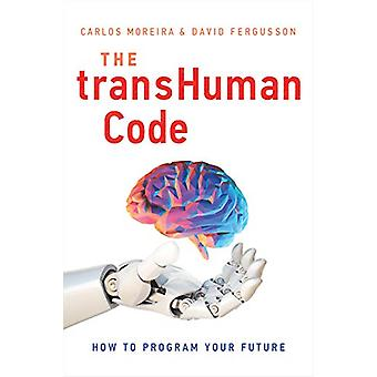 The Transhuman Code - How to Program Your Future by Carlos Moreira - 9