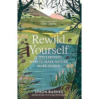 Rewild dig selv - 23 spellbinding måder at gøre naturen mere synlig ved