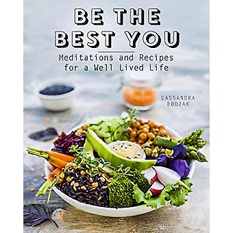 Be the Best You - Meditations and Recipes for a Well-Lived Life by Cas
