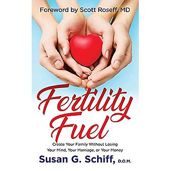 Fertility Fuel - Create Your Family Without Losing Your Mind - Your Ma