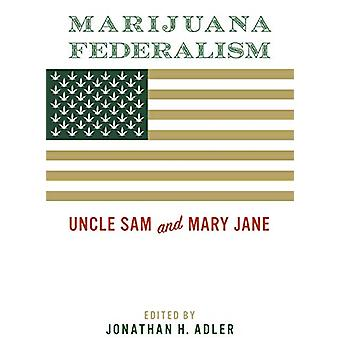 Marijuana Federalism - Uncle Sam and Mary Jane by Jonathan H. Adler -