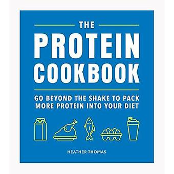 The Protein Cookbook Go Beyond The Shake To Pack More Protein Into Your Diet