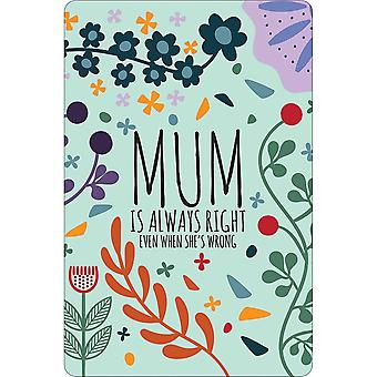 Greet Tin Card Mum Always Right Tin Plaque