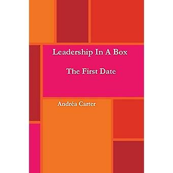 Leadership in a Box - The First Date by Andrea Carter - 9780692661758