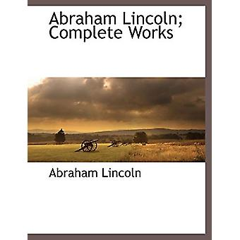 Abraham Lincoln; Complete Works - Vol. 2 by Abraham Lincoln - 9781117