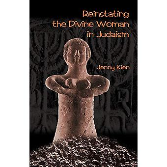 Reinstating the Divine Woman in Judaism by Jenny Kien - 9781581127638
