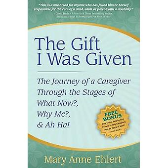 The Gift I Was Given - The Journey of a Caregiver Through the Stages o