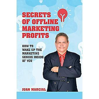 Secrets of Offline Marketing Profits - How to Wake Up the Marketing Ge