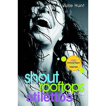 Shout from the Rooftops in Your Stilettos por Julie Hunt - 97819335967