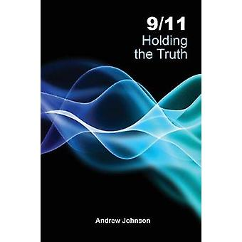 9/11 Holding the Truth by Research Associate Andrew Johnson - 9781979