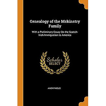 Genealogy of the McKinstry Family: With a Preliminary Essay on the Scotch-Irish Immigration to America