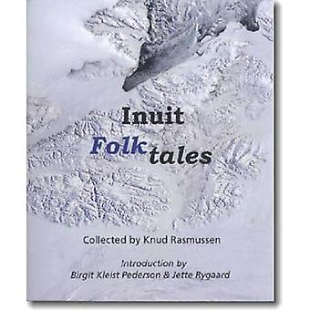 Inuit FolkTales by Translated by W Worster & Compiled by Knud Rasmussen & Other Jette Rygaard & Other Bergit Kleist Pedersen