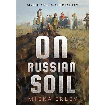 On Russian Soil Myth and Materiality NIU Series in Slavic East European and Eurasian Studies