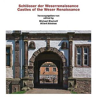 Castles of the Weser Renaissance by Photographs by Hillert Ibbeken Edited by Michael Bischoff