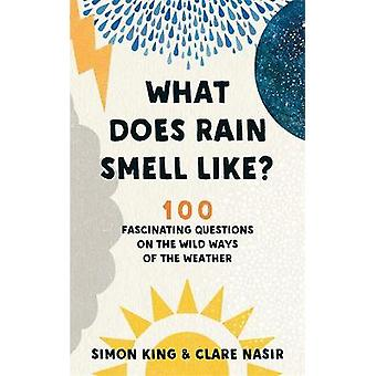 What Does Rain Smell Like Discover the fascinating answers to the most curious weather questions from two expert meteorologists