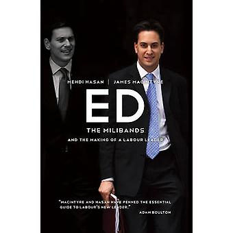 Ed - The Milibands and the Making of a Labour Leader by Mehdi Hasan -