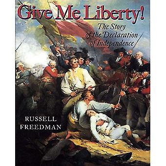 Donnez-moi la liberté!: l'histoire de la déclaration d'indépendance