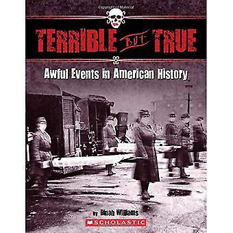Schrecklich, aber wahr: Schrecklichen Ereignissen in der amerikanischen Geschichte