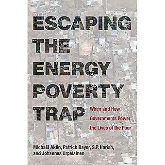 Escaping the Energy Poverty� Trap: When and How Governments Power the Lives� of the Poor (Escaping the� Energy Poverty Trap)