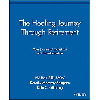 The Healing Journey Through Retirement Your Journal of Transition and Transformation by Rich & Phil