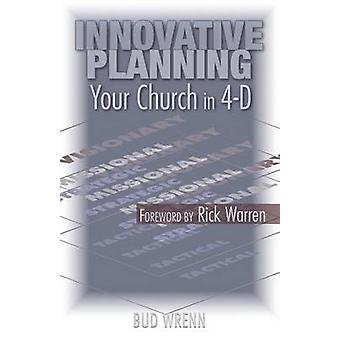 Innovative Planning Your Church in 4D by Wrenn & Bud