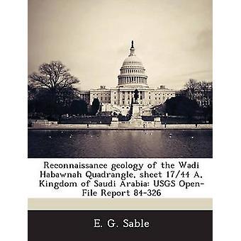 Aufklärungs-Geologie des Wadi Habawnah Vierecks Blatt 1744 Königreich von Saudi Arabien USGS OpenFile Berichtder 84326 Sable & E. G.